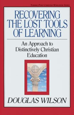 Recovering the Lost Tools of Learning, 12: An Approach to Distinctively Christian Education (Turning Point Christian Worldview #12) Cover Image