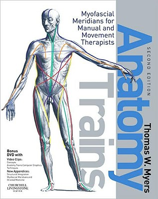 Anatomy Trains: Myofascial Meridians for Manual and Movement Therapists [With Dvdrom] Cover Image