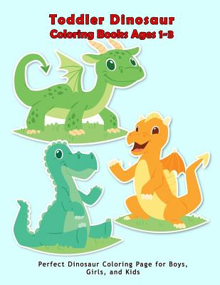 Toddler Dinosaur Coloring Books Ages 1-3: Perfect dinosaur coloring Page for boys, girls, and kids Cover Image