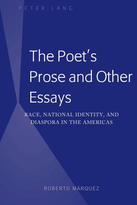 The Poet's Prose and Other Essays; Race, National Identity, and Diaspora in the Americas Cover Image