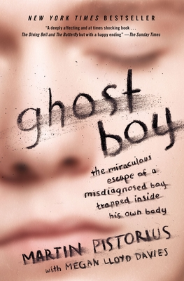 Ghost Boy: The Miraculous Escape of a Misdiagnosed Boy Trapped Inside His Own Body Cover Image