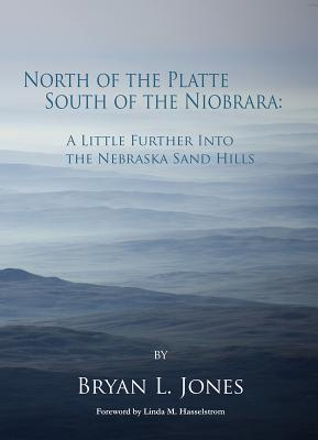North of the Platte South of the Niobrara: A Little Further into the Nebraska Sand Hills Cover Image