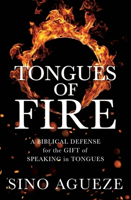 Tongues of Fire: A Biblical Defense for the Gift of Speaking in Tongues Cover Image