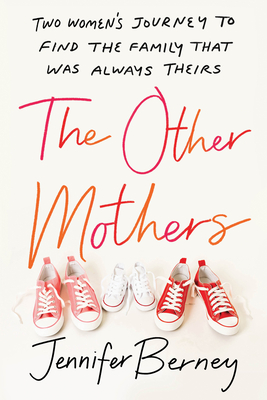 The Other Mothers: Two Women's Journey to Find the Family That Was Always Theirs