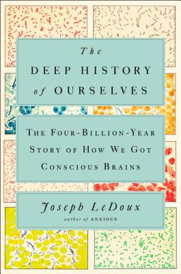 The Deep History of Ourselves: The Four-Billion-Year Story of How We Got Conscious Brains Cover Image