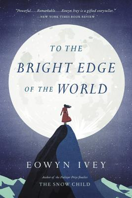 To the Bright Edge of the World: A Novel Cover Image
