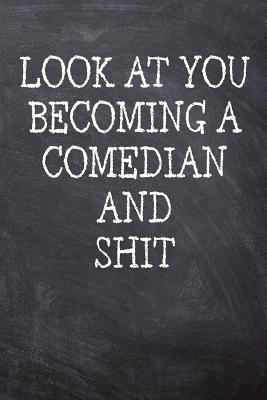 Look At You Becoming A Comedian And Shit: College Ruled Notebook 120 Lined Pages 6 x 9 Inches Perfect Funny Gag Gift Joke Journal, Diary, Subject Comp Cover Image