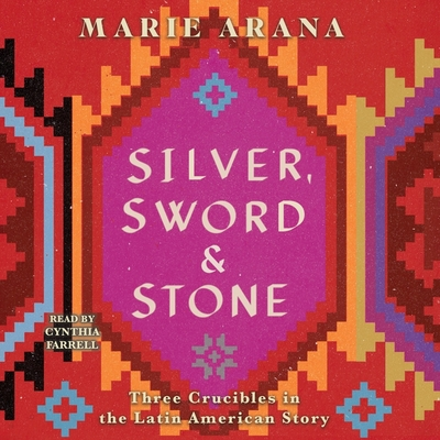 Silver, Sword, and Stone: Three Crucibles in the Latin American Story Cover Image