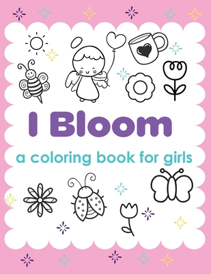 I Bloom A Coloring Book For Girls: Yes You Can - Develop Confidence - Self Belief Cover Image