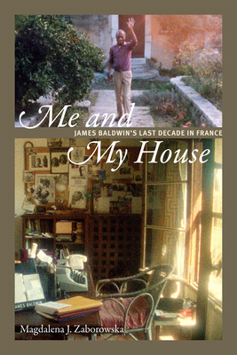 Me and My House: James Baldwin's Last Decade in France Cover Image
