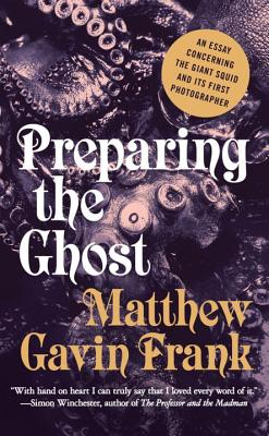 Preparing the Ghost: An Essay Concerning the Giant Squid and Its First Photographer Cover Image