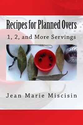 Recipes for Planned Overs: 1, 2, and More Servings Cover Image