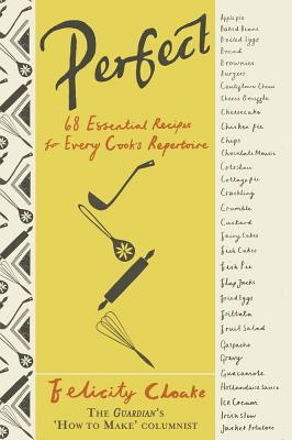 Perfect: 68 Essential Recipes for Every Cook's Repertoire Cover Image