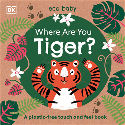 Where Are You Tiger?: A plastic-free touch and feel book (Eco Baby) Cover Image