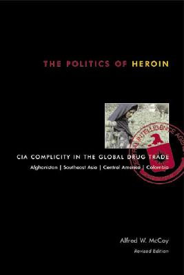The Politics of Heroin: CIA Complicity in the Global Drug Trade Cover Image