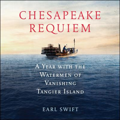 Chesapeake Requiem Lib/E: A Year with the Watermen of Vanishing Tangier Island Cover Image