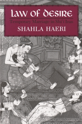 Law of Desire: Temporary Marriage in Shi'i Iran (Contemporary Issues in the Middle East) Cover Image