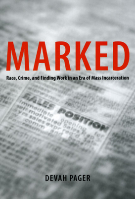 Marked: Race, Crime, and Finding Work in an Era of Mass Incarceration Cover Image