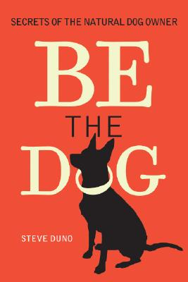 Be the Dog: Secrets of the Natural Dog Owner Cover Image