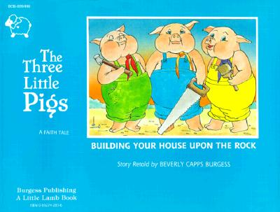Three Little Pigs: Building Your House Upon the Rock (Faith Tale) Cover Image
