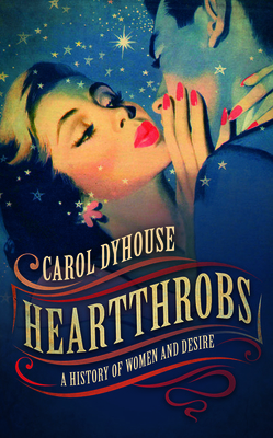 Heartthrobs: A History of Women and Desire Cover Image