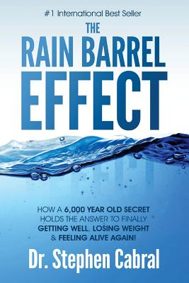 The Rain Barrel Effect: How a 6,000 Year Old Answer Holds the Secret to Finally Getting Well, Losing Weight & Feeling Alive Again! Cover Image