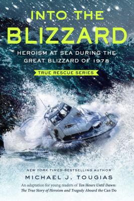 Into the Blizzard: Heroism at Sea During the Great Blizzard of 1978 [The Young Readers Adaptation] (True Rescue Series) Cover Image