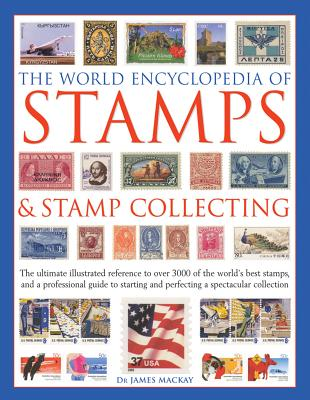The World Encyclopedia of Stamps & Stamp Collecting: The Ultimate Illustrated Reference to Over 3000 of the World's Best Stamps, and a Professional Gu Cover Image
