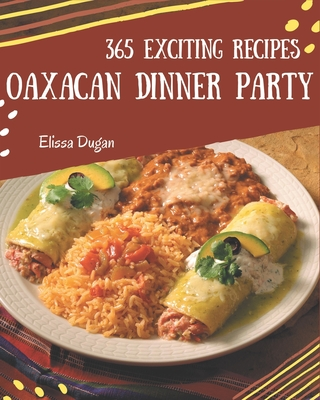 365 Exciting Oaxacan Dinner Party Recipes: A Highly Recommended Oaxacan Dinner Party Cookbook Cover Image