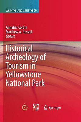 Cover for Historical Archeology of Tourism in Yellowstone National Park (When the Land Meets the Sea)