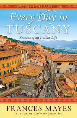 Every Day in Tuscany: Seasons of an Italian Life Cover Image