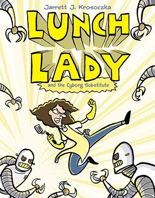 Lunch Lady and the Cyborg Substitute Cover