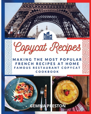 Copycat Recipes - French: Making the Most Popular French Recipes at Home (Famous Restaurant Copycat Cookbook) Cover Image