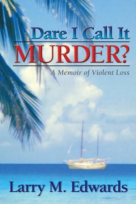 Dare I Call It Murder? - A Memoir of Violent Loss Cover