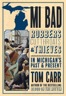 MI Bad: Robbers, Cutthroats & Thieves in Michigan's Past & Present Cover Image