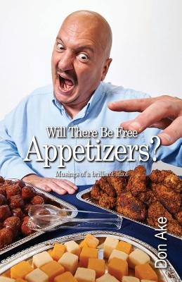 Will There Be Free Appetizers?: Musings of a brilliant idiot Cover Image