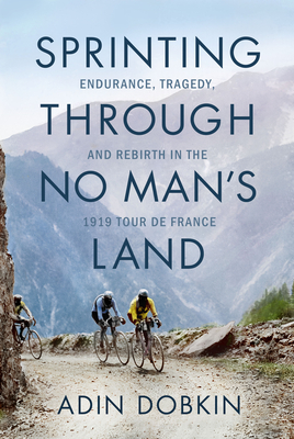 Sprinting Through No Man's Land: Endurance, Tragedy, and Rebirth in the 1919 Tour de France Cover Image
