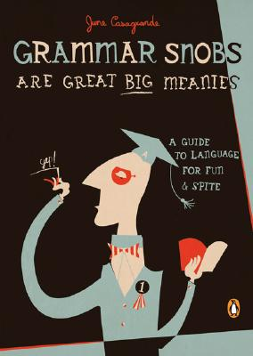 Grammar Snobs Are Great Big Meanies: A Guide to Language for Fun and Spite Cover Image