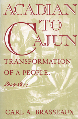 Acadian to Cajun: Transformation of a People, 1803-1877 Cover Image