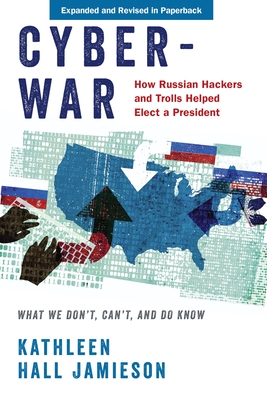 Cyberwar: How Russian Hackers and Trolls Helped Elect a President: What We Don't, Can't, and Do Know Cover Image