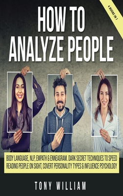 How To Analyze People: 4 Books in 1: Body language, NLP, empath and enneagram. Dark secret techniques to speed reading people on sight, cover Cover Image
