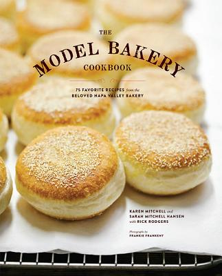 The Model Bakery Cookbook: 75 Favorite Recipes from the Beloved Napa Valley Bakery (Baking Cookbook, Bread Baking, Baking Bible Cookbook) Cover Image