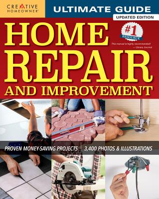Ultimate Guide to Home Repair and Improvement, Updated Edition: Proven Money-Saving Projects; 3,400 Photos & Illustrations Cover Image