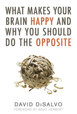 What Makes Your Brain Happy and Why You Should Do the Opposite Cover