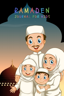 Ramadan Journal For Kids: 30 Days of Prayer A Fasting Journal For Spiritual Reflection and Tracking Your Ramadan Deeds: Muslim Journals ( use 3 Cover Image