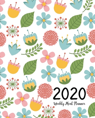 Weekly Meal Planner 2020: Meal Planner With Calendar - A Year - 365 Daily - 52 Week Daily Weekly and Monthly For Track & Plan Your Meals Weight Cover Image