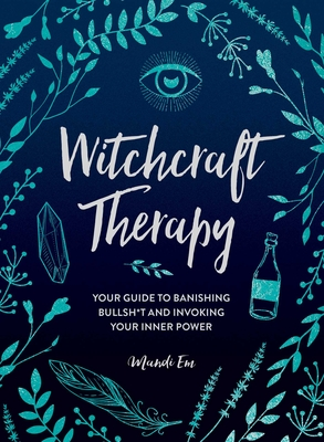 Witchcraft Therapy: Your Guide to Banishing Bullsh*t and Invoking Your Inner Power Cover Image