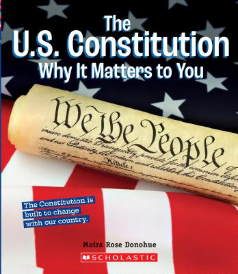 The U.S. Constitution: Why it Matters to You (A True Book: Why It Matters) (Library Edition) Cover Image