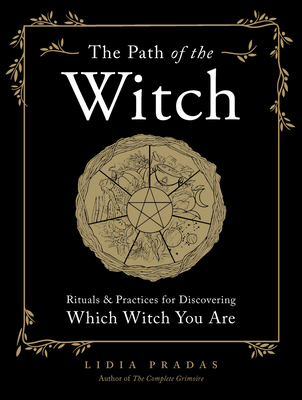 The Path of the Witch: Rituals & Practices for Discovering Which Witch You Are Cover Image