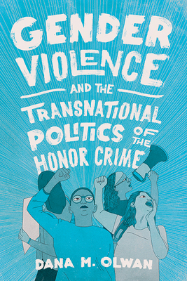 Gender Violence and the Transnational Politics of the Honor Crime Cover Image